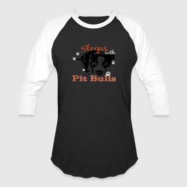 Sleeps with PITBULLS - Baseball T-Shirt