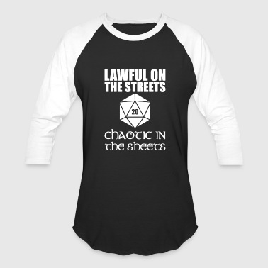 Lawful On The Streets Chaotic In The Sheets - Baseball T-Shirt