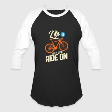 Mileage CYCLING: Life Is Really Good Ride On - Baseball T-Shirt