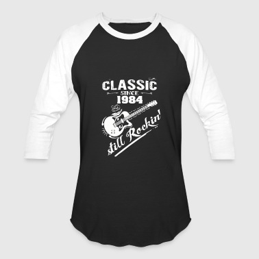 Classic Since 1984 Classic Since 1984 and still Rokin - Baseball T-Shirt