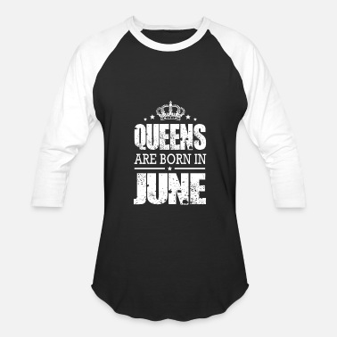 Borned June June - queens are born in june - Baseball T-Shirt