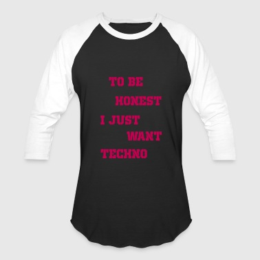 Just Techno to be honest i just want techno - Baseball T-Shirt