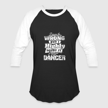 Fuck Jumpstyle Dancer - I maybe wrong but I highly doubt it - Baseball T-Shirt