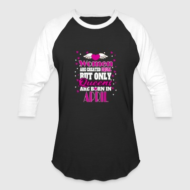Only Queens Are Born In APRIL - Baseball T-Shirt