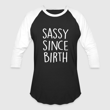 Sassy - Sassy | Sassy Since Birth - Baseball T-Shirt