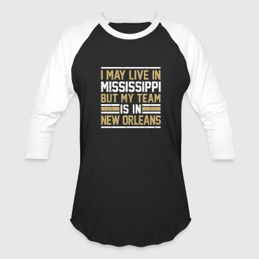 Live in Mississippi, my team is in New Orleans - Baseball T-Shirt