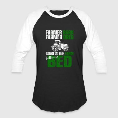 Farmer - farmer born farmer bred good in farm be - Baseball T-Shirt