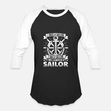 I Am A Sailor Funny Sail Sailing Sailor Shirt Was A Sailor - Baseball T-Shirt