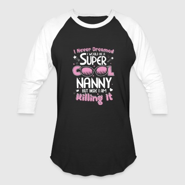 Breast Granny Nanny - I never dreamed I would be a cool Nanny - Baseball T-Shirt