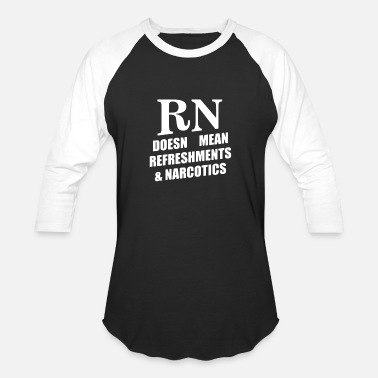 Narcotics RN Doesn't Mean Refreshments and Narcotics - Baseball T-Shirt