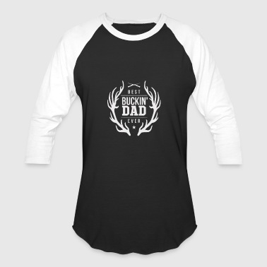 Best Buckin Dad Ever - Baseball T-Shirt