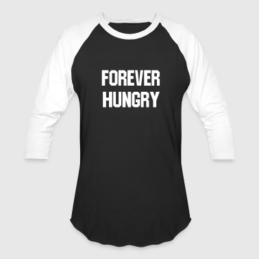 Forever hungry - Baseball T-Shirt