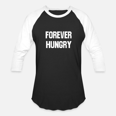 Hungry Forever hungry - Baseball T-Shirt