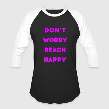 Dont-worry-be-happy Dont worry beach happy - Baseball T-Shirt