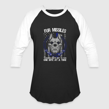 K9 - Fur missiles Teaching idiots not to run - Baseball T-Shirt