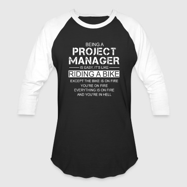 Being A Project Manager Is Easy Like Riding A Bike - Baseball T-Shirt