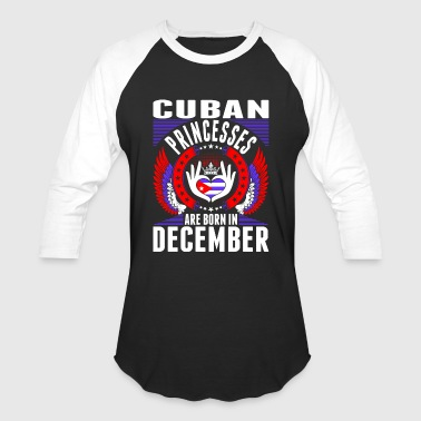 Princess Womans December Cuban Princesses Are Born In December - Baseball T-Shirt