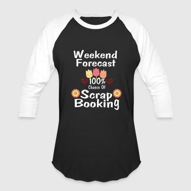 Scrapbooking Clothing Funny Scrapbooking Tee 100 Percent Chance of Scrapbooking - Baseball T-Shirt