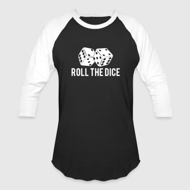 Roll The Dice Roll the Dice - Baseball T-Shirt