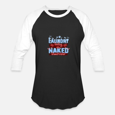 Laundry Quotes LAUNDRY TODAY OR NAKED TOMORROW / FUNNY QUOTE - Baseball T-Shirt