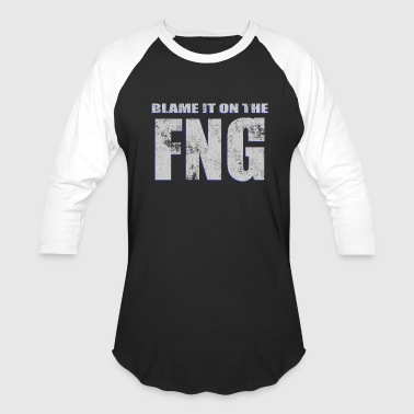 Fng Blame It On The FNG - Baseball T-Shirt