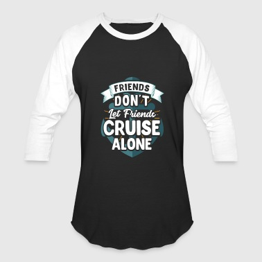 Group Friends Don't Let Friends Cruise Alone - Baseball T-Shirt