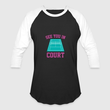 Tennis Court See You In Court - Baseball T-Shirt