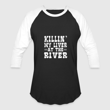 River - killin' my liver at the river float camp - Baseball T-Shirt