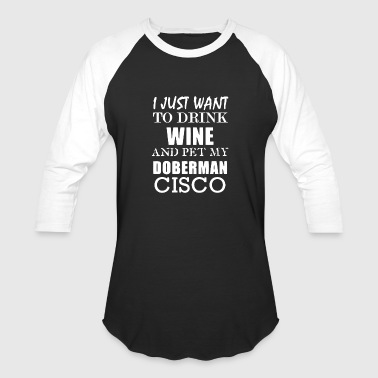 Cisco Cisco My Doberman Drink Wine - Baseball T-Shirt