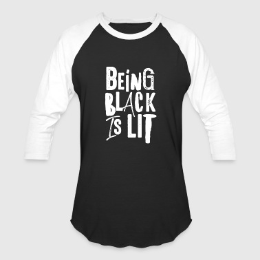 Being Black Is Lit New Design BEING A BLACK IS LIT Best Seller - Baseball T-Shirt