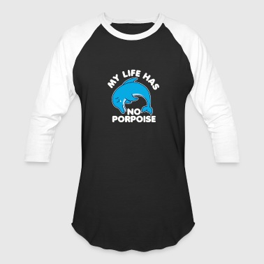 My Life Has No Porpoise Funny T Shirt - Baseball T-Shirt