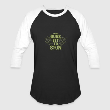 These Guns Stun - Baseball T-Shirt