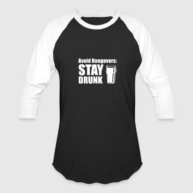 Avoid Hangovers Stay Drunk - Baseball T-Shirt