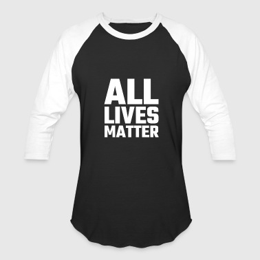 Lives Matter Matter - All Lives Matter - Baseball T-Shirt