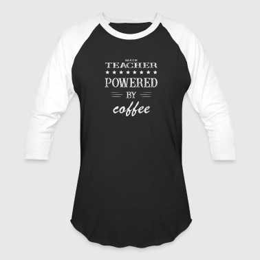 Teacher And Coffee Powered by Coffee, Coffee, Math Teacher - Baseball T-Shirt