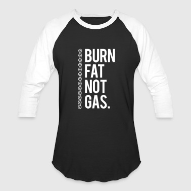 burn fat not gas - Baseball T-Shirt