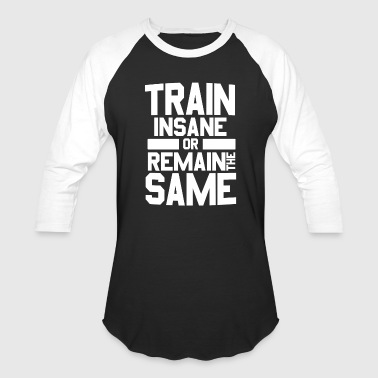 Train Train insane or remain the same bodybuilders gym - Baseball T-Shirt
