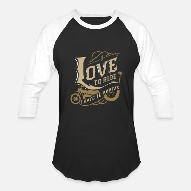 Motorcycle i love to ride I hate to arrive Biker Bike Gift - Baseball T-Shirt