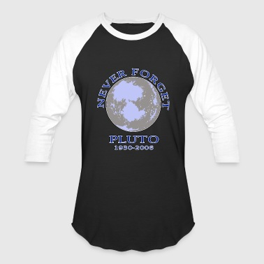 Pluto Never Forget Pluto Never Forget - Baseball T-Shirt