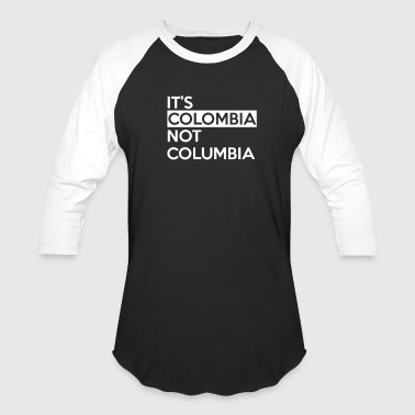 Columbia Its Colombia Not Columbia - Baseball T-Shirt