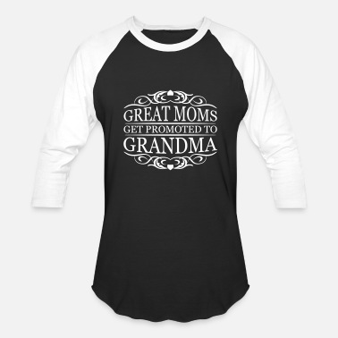 Great Moms Get Promoted To Grandmas Great Moms Get Promoted To Grandma - Baseball T-Shirt