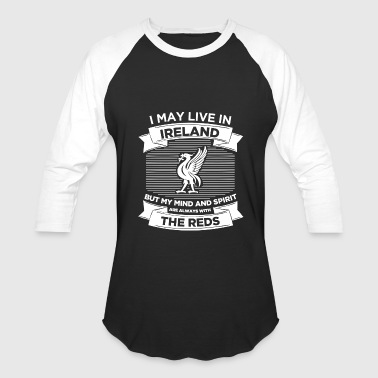 Hail To The Redskins Live in Ireland, mind and spirit with the Reds - Baseball T-Shirt