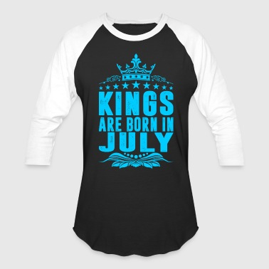 Kings Born In July Kings Are Born In July - Baseball T-Shirt