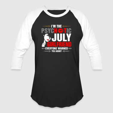 July Girlfriend I Am The Psychotic July Girlfriend - Baseball T-Shirt