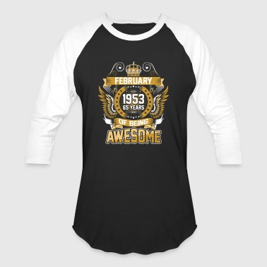 1953 February 1953 65 Years Of Being Awesome - Baseball T-Shirt