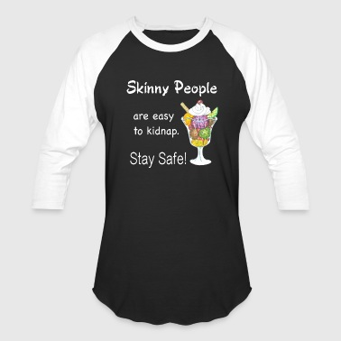 Skinny people are easy to kidnap. Stay safe! white - Baseball T-Shirt