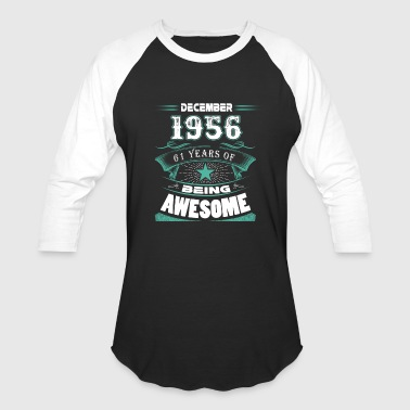 1956 61 Years December 1956 - 61 years of being awesome - Baseball T-Shirt