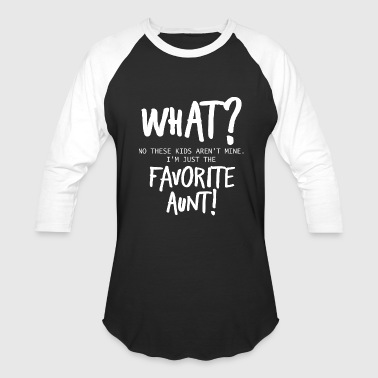 Aunt Funny Aunt - What? These Kids Aren't Mine - Humor - Baseball T-Shirt