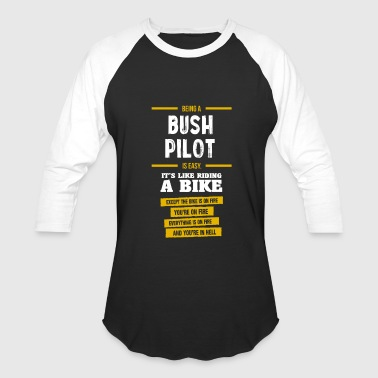 Bush Fire Bush Pilot - Baseball T-Shirt