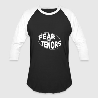 Tenor Fear the Tenors - Baseball T-Shirt